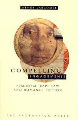 Compelling Engagements: Feminism, Rape Law and Romance Fiction
