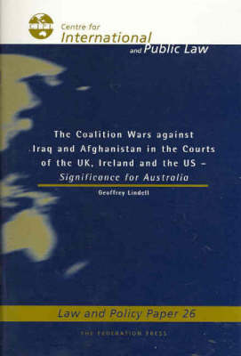 The Coalition Wars Against Iraq and Afghanistan in the Courts of the UK, Ireland and the US: Significance for Australia