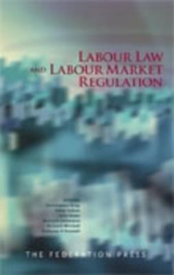 Labour Law and Labour Market Regulation: Essays on the Construction, Constitution and Regulation of Labour Markets