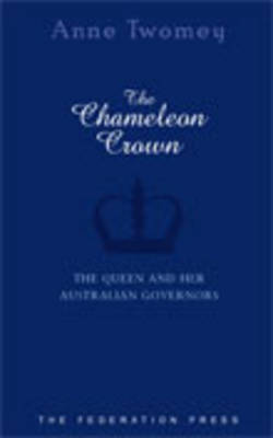 The Chameleon Crown: The Queen and Her Australian Governors