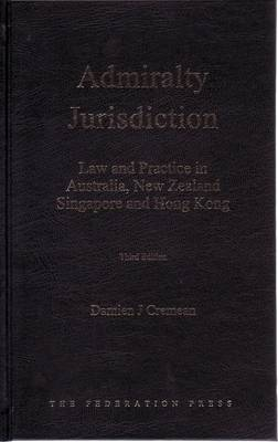 Admiralty Jurisdiction: Law and Practice in Australia, New Zealand, Singapore and Hong Kong