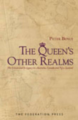 The Queen's Other Realms: the Crown and Its Legacy in Australia, Canada and New Zealand