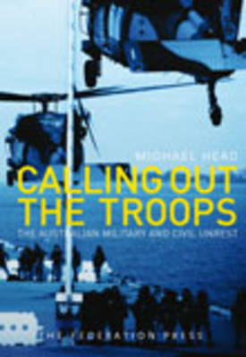 Calling Out the Troops: The Australian Military and Civil Unrest : The Legal and Constitutional Issues
