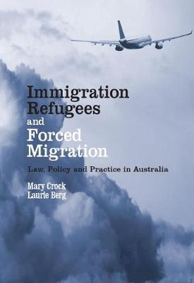 Immigration, Refugees and Forced Migration: Law, Policy and Practice in Australia