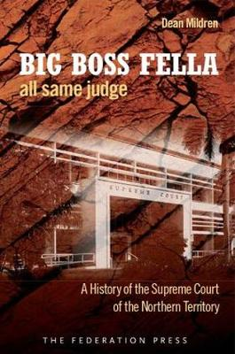 Big Boss Fella All Same Judge: A History of the Supreme Court of the Northern Territory