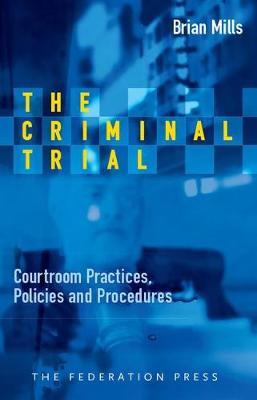 The Criminal Trial: Courtroom Practices, Policies and Procedures