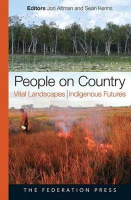 People on Country: Vital Landscapes, Indigenous Futures