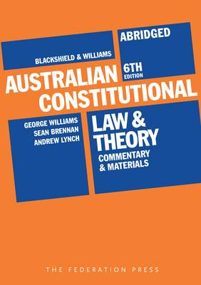 Blackshield and Williams Australian Constitutional Law and Theory - Abridged: Commentary and Materials