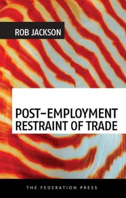 Post-employment Restraint of Trade: The Competing Interests of an Ex-employee, an Ex-employer and the Public Good