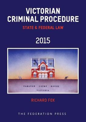 Victorian Criminal Procedure: State and Federal Law: 2015