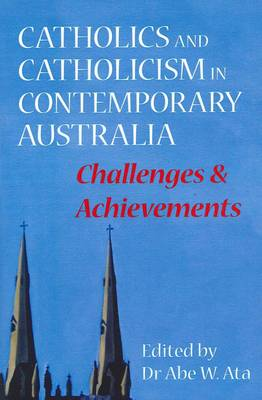 Catholics and Catholicism in Contemporary Australia: Challenges and Achievements