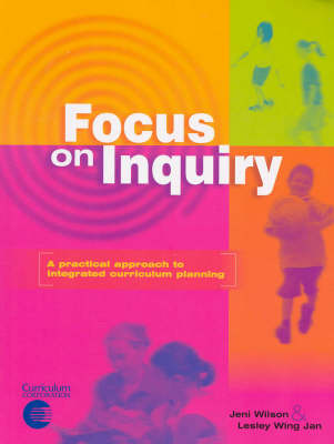 Focus on Inquiry: A Practical Approach to Integrated Curriculum Planning