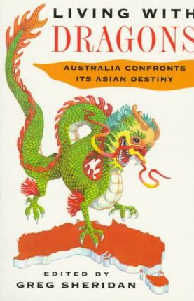 Living with Dragons: Australia Confronts Its Asian Destiny