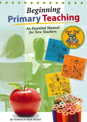 Beginning Primary Teaching: An Essential Manual for New Teachers