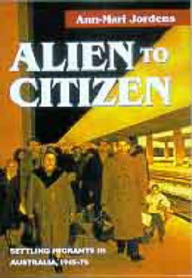Alien to Citizen: Settling Migrants in Australia, 1945-1975