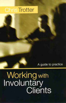 Working with Involuntary Clients: A Guide to Practice