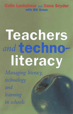 Teachers and Technoliteracy: Managing Literacy, Technology and Learning in Schools