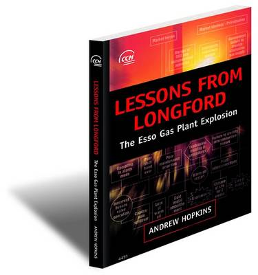 Lessons from Longford: the Esso Gas Plant Explosion: The Esso Gas Plant Explosion
