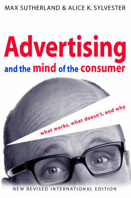 Advertising and the Mind of the Consumer: What Works, What Doesn't and Why