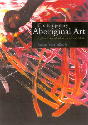 Contemporary Aboriginal Art: A Guide to the Rebirth of an Ancient Culture
