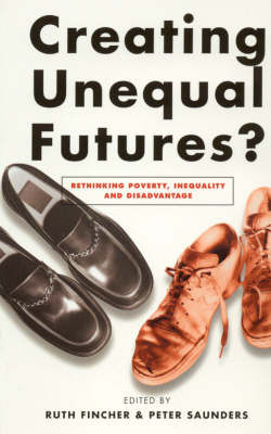 Creating Unequal Futures?: Rethinking Poverty, Inequality and Disadvantage