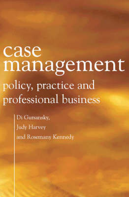 Case Management: Policy, Practice and Professional Business