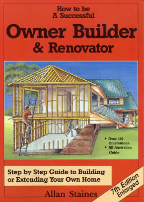 How to be a Successful Owner Builder and Renovator: Step by Step Guide to Building or Extending Your Own Home