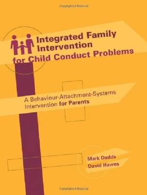 Integrated Family Intervention for Child Conduct Problems: A Behaviour-attachment-systems Intervention for Parents