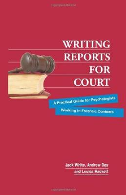 Writing Reports for Court: A Practical Guide for Psychologists Working in Forensic Contexts