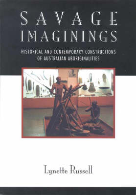 Savage Imaginings: Historical and Contemporary Constructions of the Australian Aboriginals