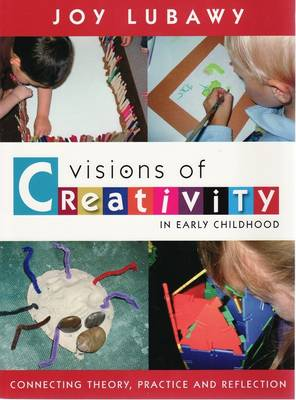 Visions of Creativity in Early Childhood: Connecting Theory, Practice and Reflection