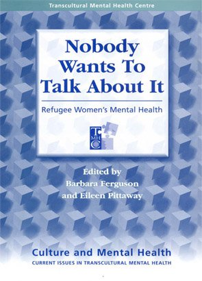 Nobody Wants to Talk about it - Refugee Women's Mental Health: Refugee Women's Mental Health