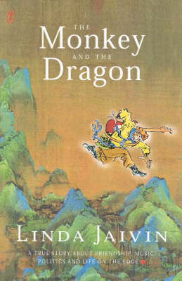 The Monkey and the Dragon: A True Story about Friendship, Music, Politics & Life on the Edge