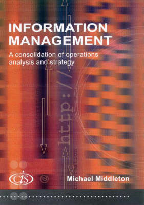 Information Management: a Consolidation of Operations, Analysis and Strategy: A Consolidation of Operations, Analysis and Strategy