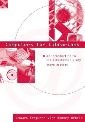 Computers for Librarians: An Introduction to the Electronic Library