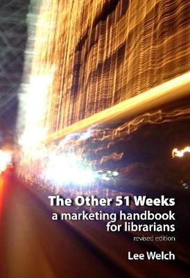 The Other 51 Weeks: A Marketing Handbook for Librarians