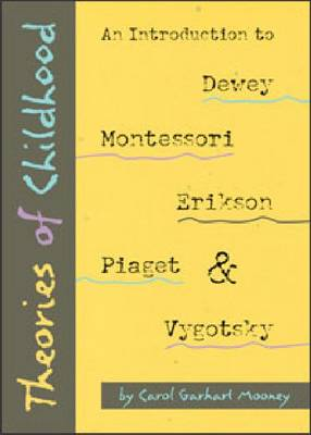 Theories of Childhood: An Introduction to Dewey, Montessori, Erickson, Piaget and Vygotsky