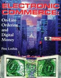 Electronic Commerce: Online Ordering and Digital Money