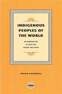 Indigenous Peoples of the World : Intro past present future Indigenous Peoples of the World : Intro past present future GOEHRING B