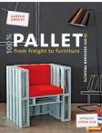 100% Pallet: from Freight to Furniture: 21 DIY Designer Projects