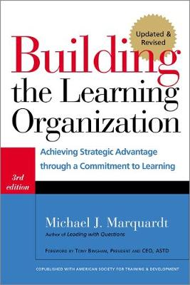 Building the Learning Organization: Achieving Strategic Advantage Through a Commitment to Learning