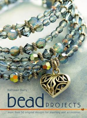 Bead Projects: Over 50 Original Designs for Beautiful Jewellery and Accessories