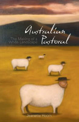 Australian Pastoral: The Making of a White Landscape