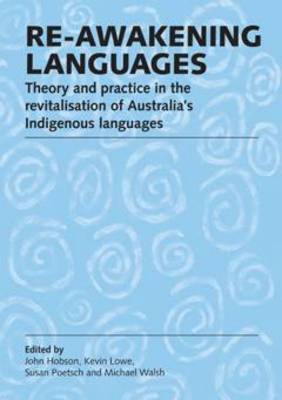 Re-awakening Languages: Theory and Practice in the Revitalisation of Australia's Indigenous Languages