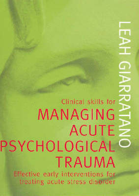 Clinical Skills for Managing Acute Psychological Trauma: Effective Early Interventions for Treating Acute Stress Disorder