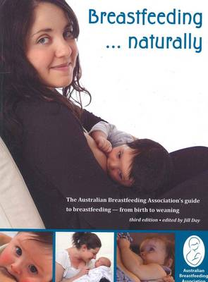 Breastfeeding... Naturally: The Australian Breastfeeding Associations Guide to Breastfeeding - from Birth to Weaning