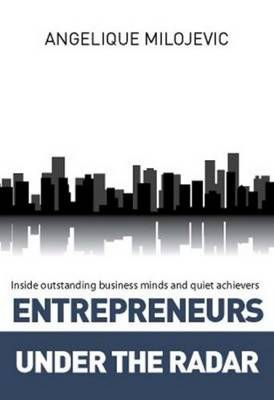 Entrepreneurs Under the Radar: Inside Outstanding Business Minds and Quiet Achievers