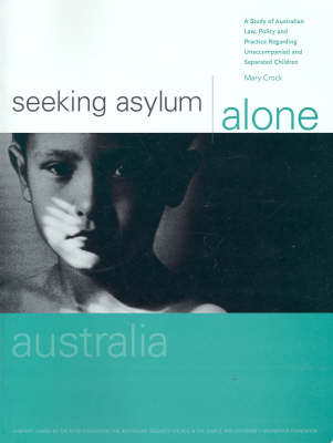 Seeking Asylum Alone - Australia: A Study of Australian Law, Policy and Practice Regarding Unaccompanied and Separated Children