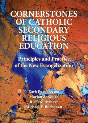 Cornerstones of Catholic Secondary Religious Education: Principles and Practice of the New Evangelization