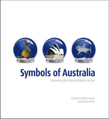 Symbols of Australia: Uncovering the Stories Behind Australia's Best-loved Symbols